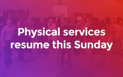 Church Update: Physical services are resuming
